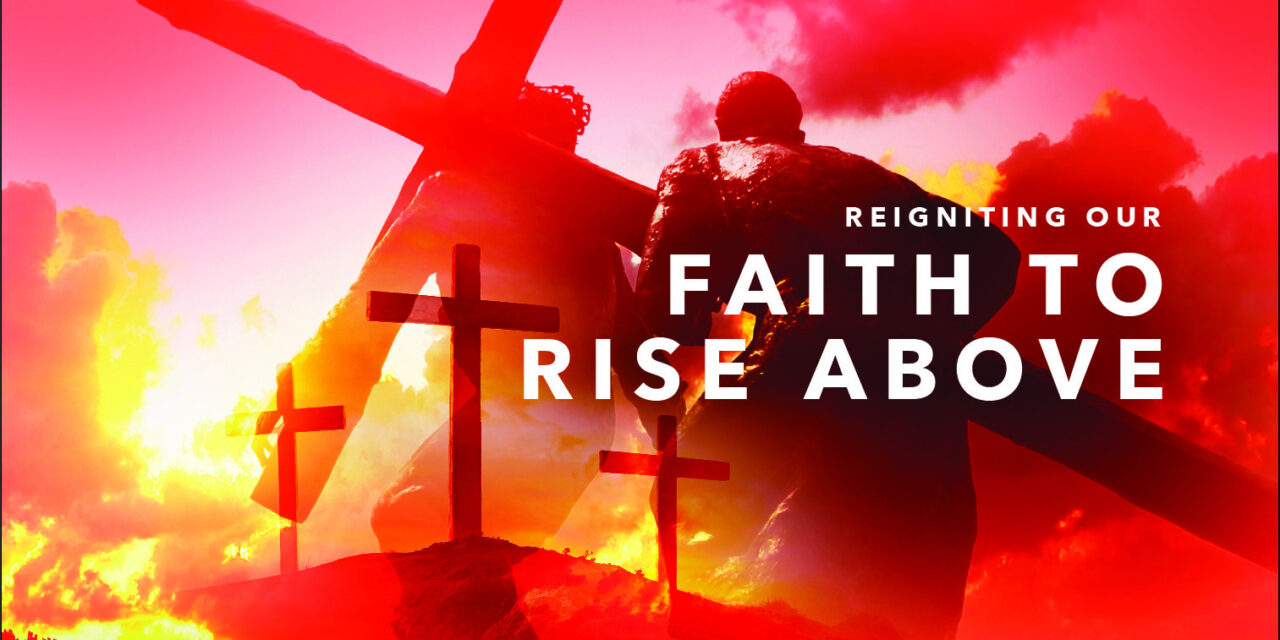 Reigniting our Faith to Rise Above